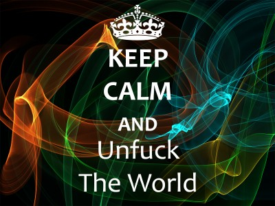 Keep Calm and Unfuck The World